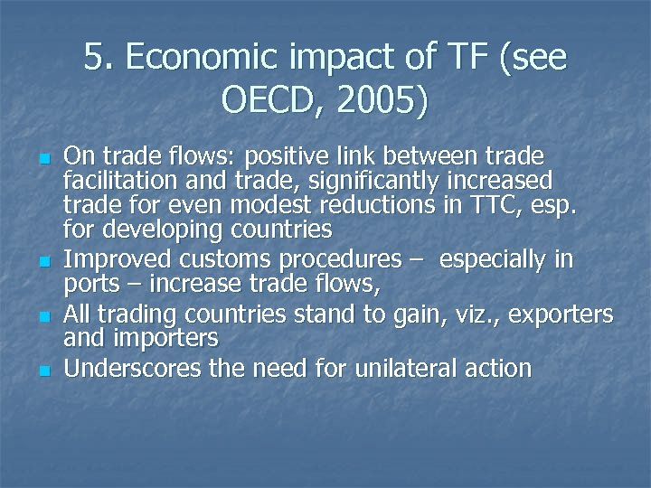 5. Economic impact of TF (see OECD, 2005) n n On trade flows: positive