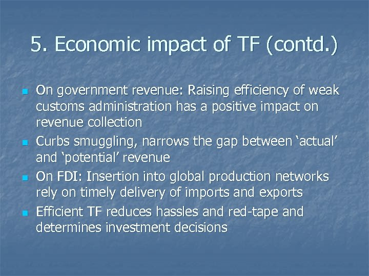 5. Economic impact of TF (contd. ) n n On government revenue: Raising efficiency