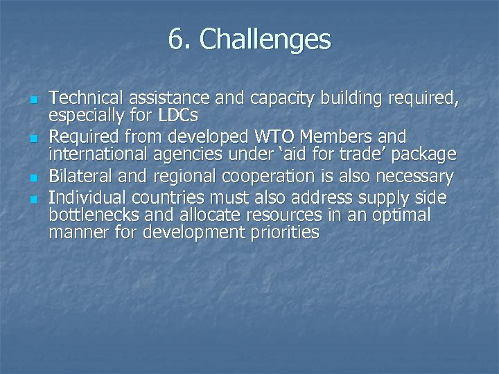 6. Challenges n n Technical assistance and capacity building required, especially for LDCs Required