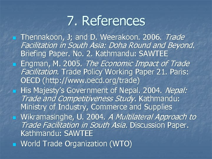 7. References n n n Thennakoon, J; and D. Weerakoon. 2006. Trade Facilitation in