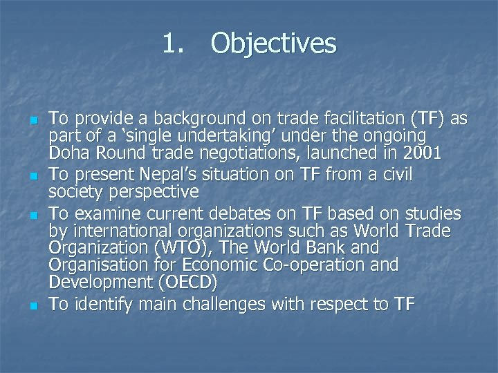 1. Objectives n n To provide a background on trade facilitation (TF) as part