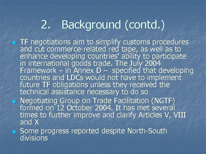 2. Background (contd. ) n n n TF negotiations aim to simplify customs procedures