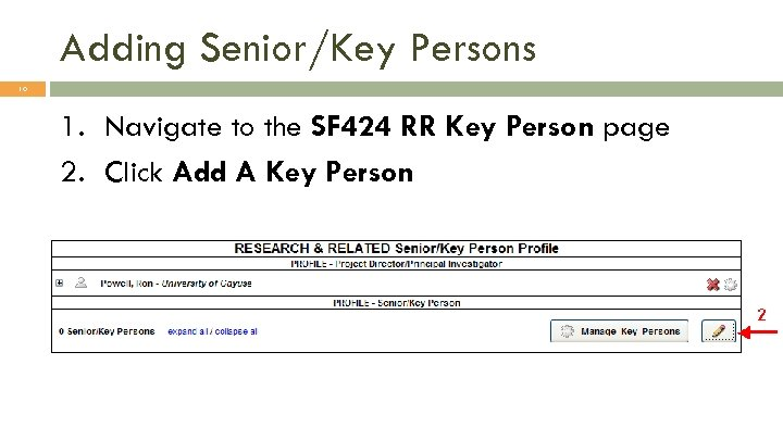 Adding Senior/Key Persons 10 1. Navigate to the SF 424 RR Key Person page