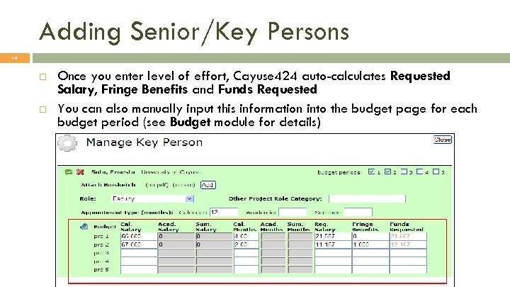 Adding Senior/Key Persons 14 Once you enter level of effort, Cayuse 424 auto-calculates Requested
