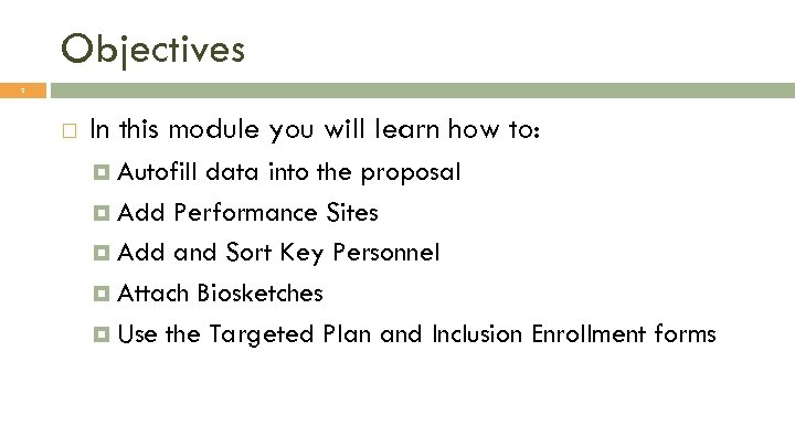 Objectives 2 In this module you will learn how to: Autofill data into the