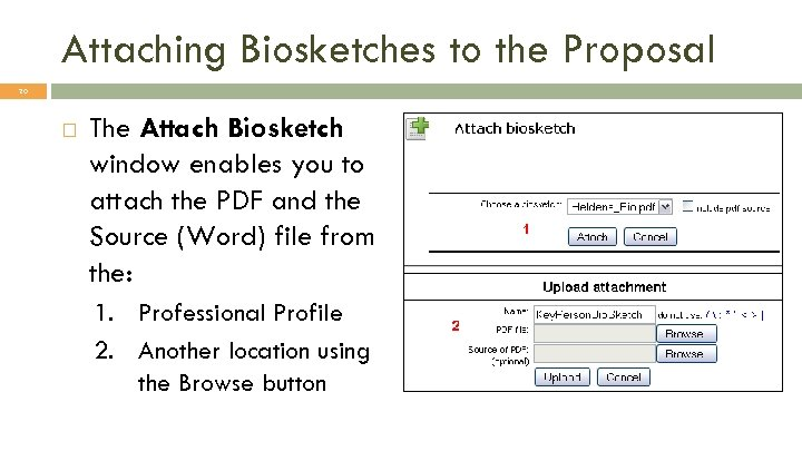 Attaching Biosketches to the Proposal 20 The Attach Biosketch window enables you to attach