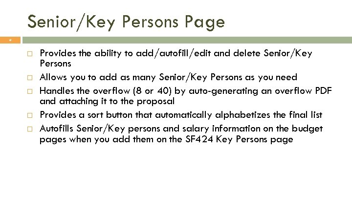Senior/Key Persons Page 9 Provides the ability to add/autofill/edit and delete Senior/Key Persons Allows