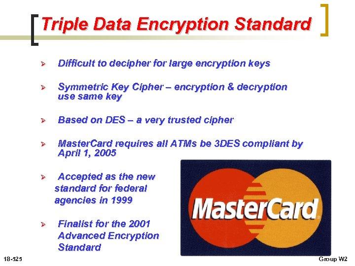 Triple Data Encryption Standard Ø Difficult to decipher for large encryption keys Ø Symmetric