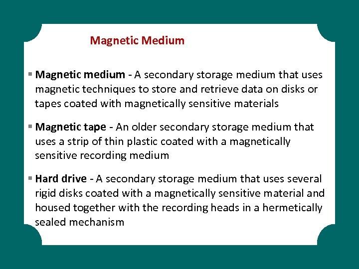 Magnetic Medium § Magnetic medium - A secondary storage medium that uses magnetic techniques