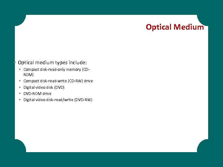 Optical Medium § Optical medium types include: § Compact disk-read-only memory (CDROM) § Compact