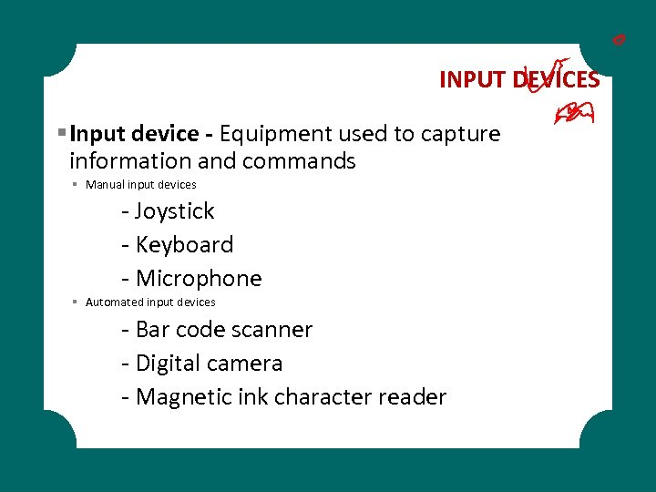 INPUT DEVICES § Input device - Equipment used to capture information and commands §