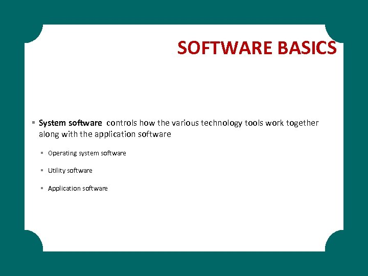SOFTWARE BASICS § System software controls how the various technology tools work together along