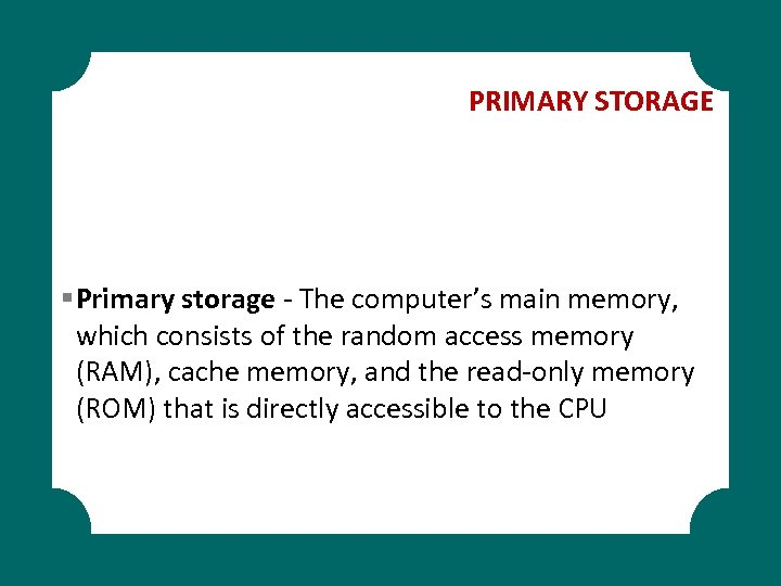 PRIMARY STORAGE § Primary storage - The computer's main memory, which consists of the