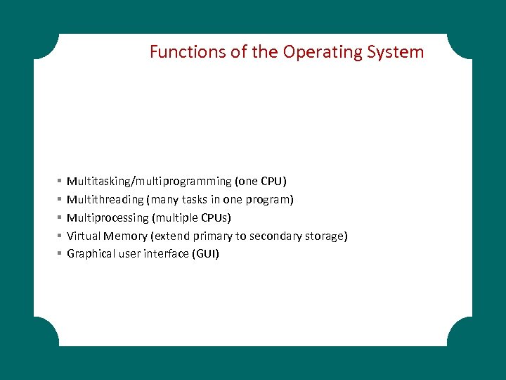 Functions of the Operating System § § § Multitasking/multiprogramming (one CPU) Multithreading (many tasks