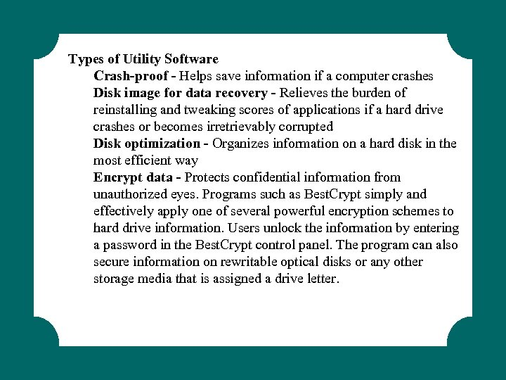 Types of Utility Software Crash-proof - Helps save information if a computer crashes Disk