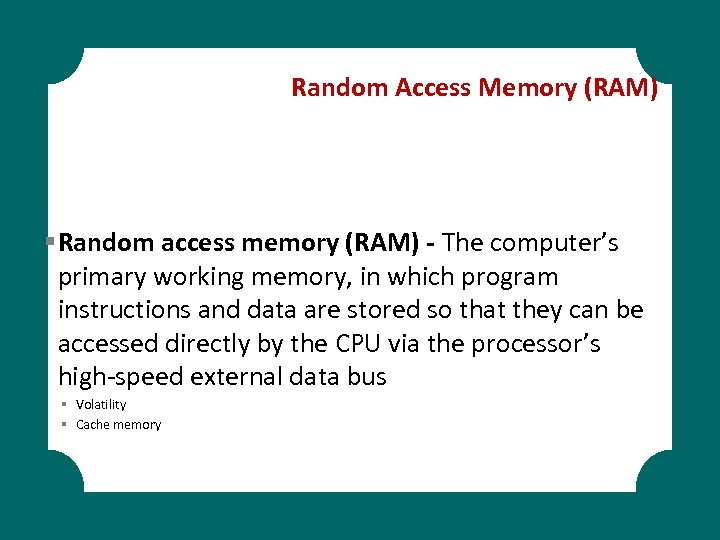 Random Access Memory (RAM) § Random access memory (RAM) - The computer's primary working