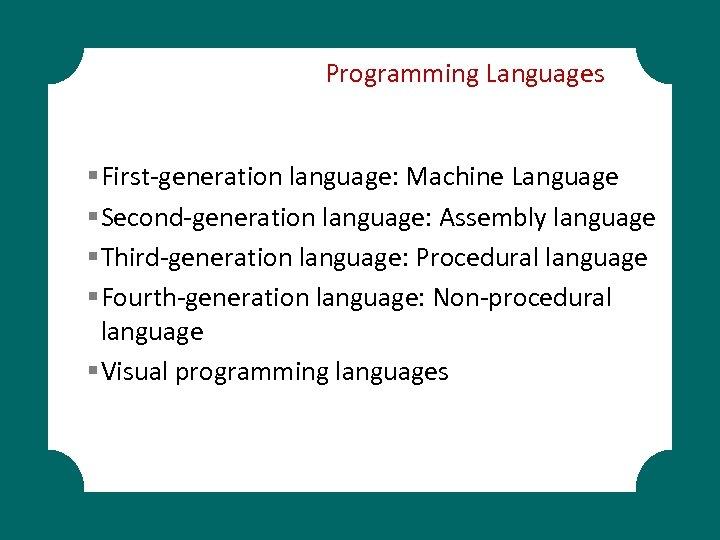 Programming Languages § First-generation language: Machine Language § Second-generation language: Assembly language § Third-generation