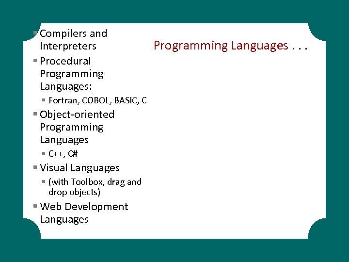 § Compilers and Interpreters § Procedural Programming Languages: § Fortran, COBOL, BASIC, C §