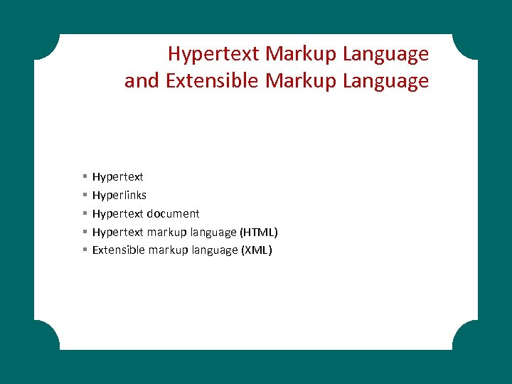 Hypertext Markup Language and Extensible Markup Language § § § Hypertext Hyperlinks Hypertext document