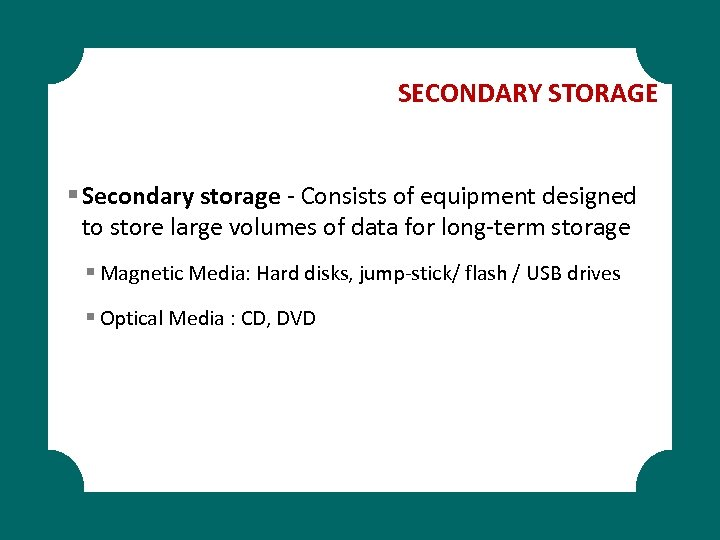 SECONDARY STORAGE § Secondary storage - Consists of equipment designed to store large volumes