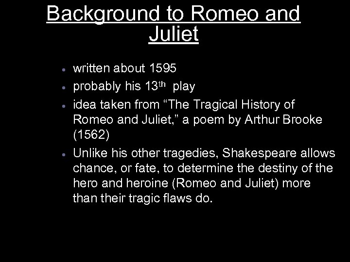 Background to Romeo and Juliet · · written about 1595 probably his 13 th