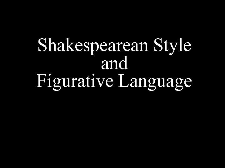 Shakespearean Style and Figurative Language