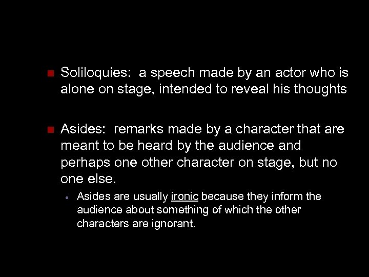 n Soliloquies: a speech made by an actor who is alone on stage, intended