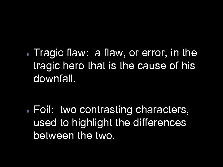 · Tragic flaw: a flaw, or error, in the tragic hero that is the