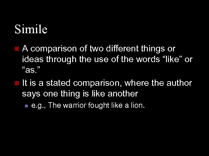 Simile A comparison of two different things or ideas through the use of the