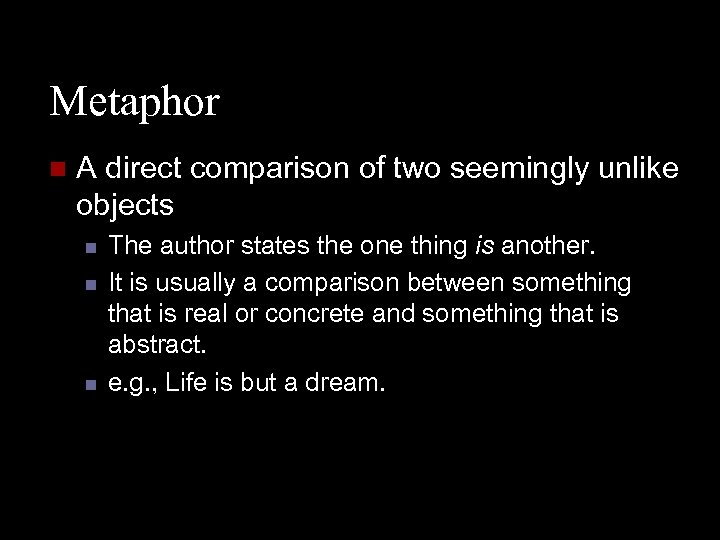 Metaphor n A direct comparison of two seemingly unlike objects n n n The