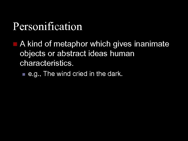 Personification n A kind of metaphor which gives inanimate objects or abstract ideas human