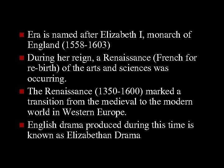 Era is named after Elizabeth I, monarch of England (1558 -1603) n During her