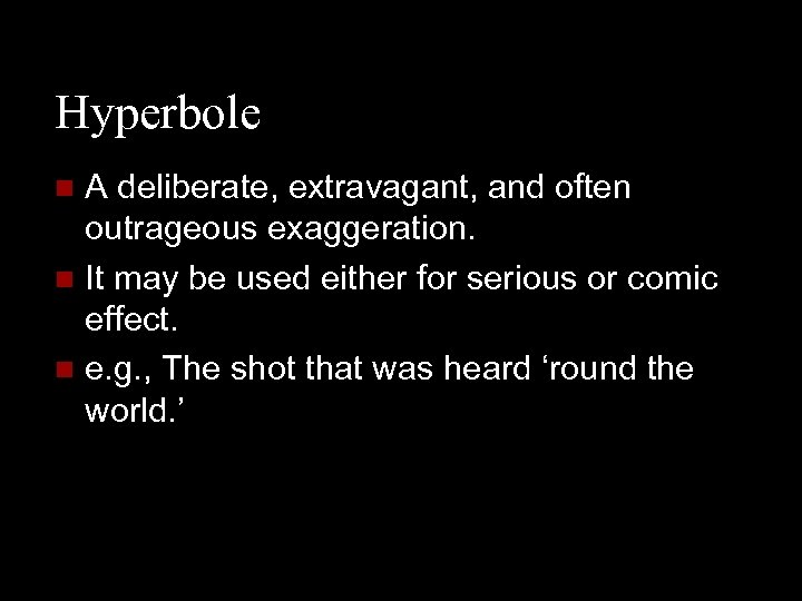 Hyperbole A deliberate, extravagant, and often outrageous exaggeration. n It may be used either