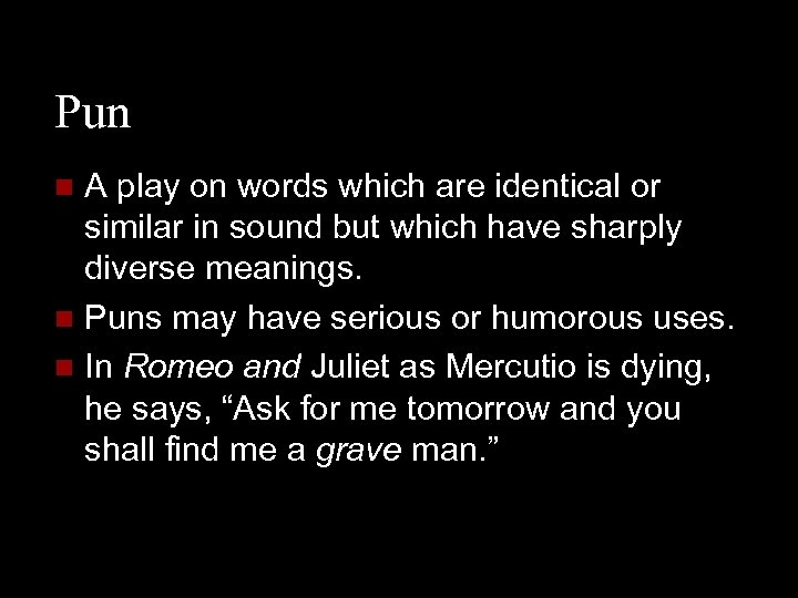 Pun A play on words which are identical or similar in sound but which