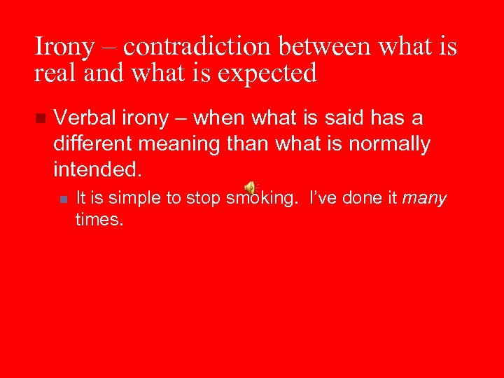 Irony – contradiction between what is real and what is expected n Verbal irony