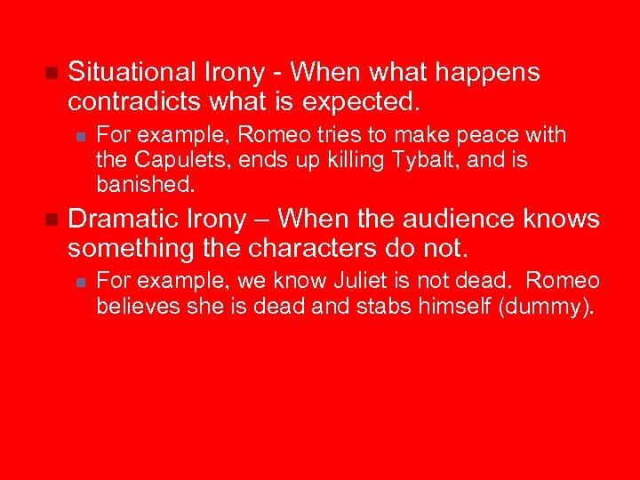 n Situational Irony - When what happens contradicts what is expected. n n For