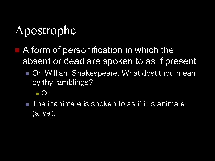 Apostrophe n A form of personification in which the absent or dead are spoken