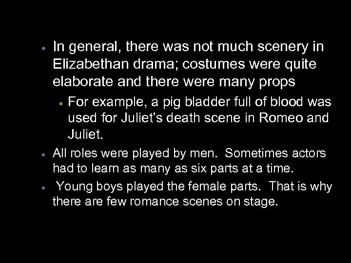 · In general, there was not much scenery in Elizabethan drama; costumes were quite