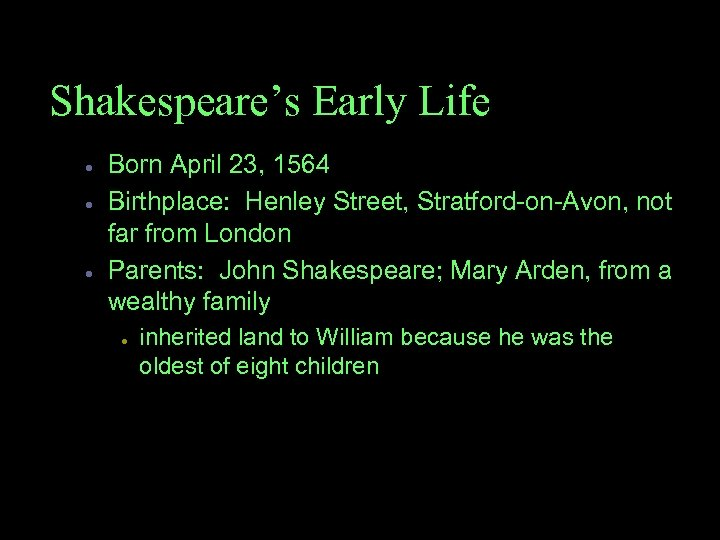 Shakespeare's Early Life · · · Born April 23, 1564 Birthplace: Henley Street, Stratford-on-Avon,