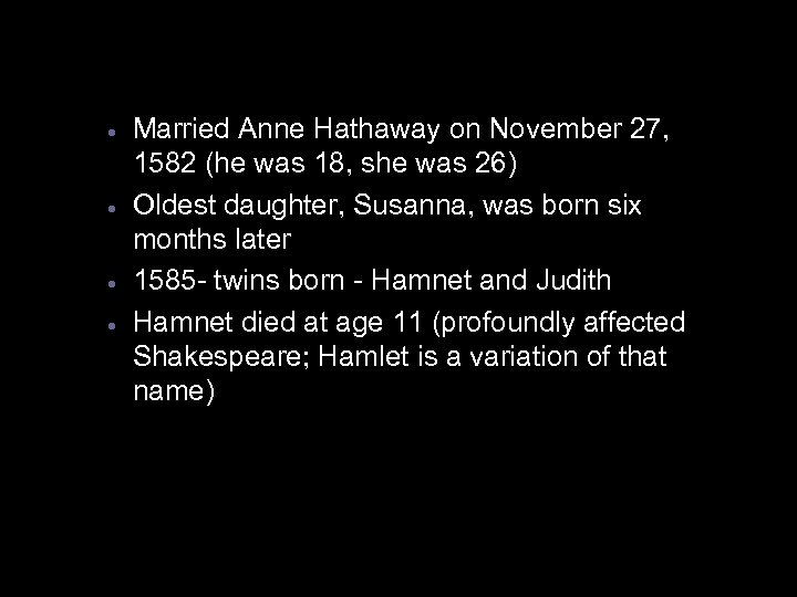 · · Married Anne Hathaway on November 27, 1582 (he was 18, she was