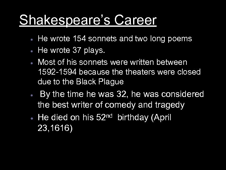 Shakespeare's Career · · · He wrote 154 sonnets and two long poems He