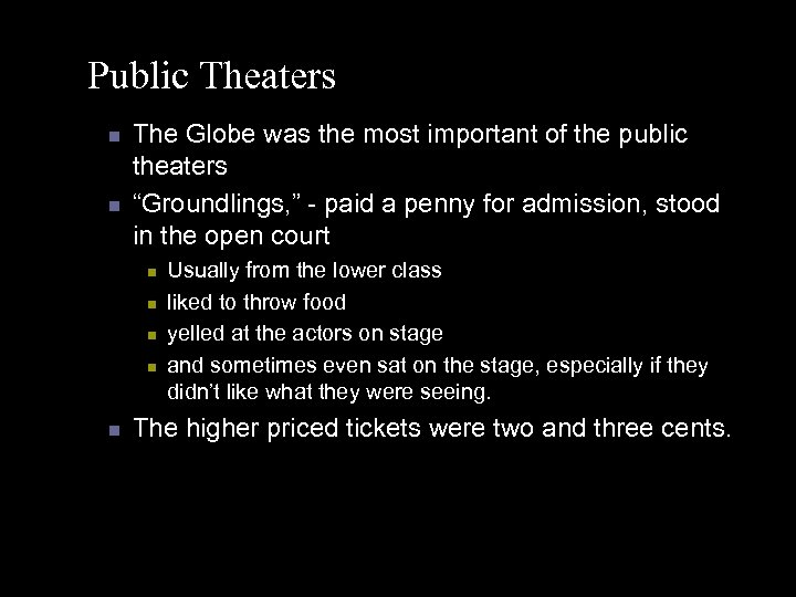 Public Theaters n n The Globe was the most important of the public theaters