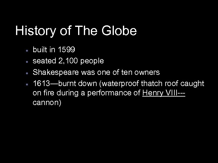 History of The Globe · · built in 1599 seated 2, 100 people Shakespeare