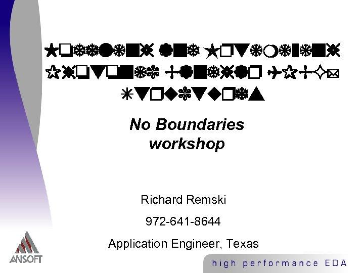 Modeling and Optimizing Photonic Bandgap (PBG) Structures No Boundaries workshop Richard Remski 972 -641