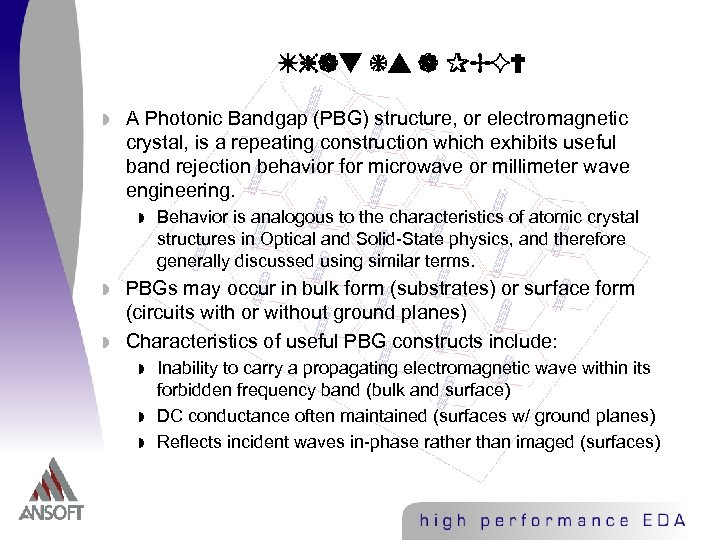 What is a PBG? w A Photonic Bandgap (PBG) structure, or electromagnetic crystal, is
