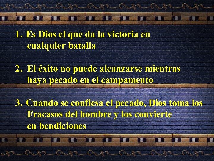 1. Es Dios el que da la victoria en cualquier batalla 2. El éxito