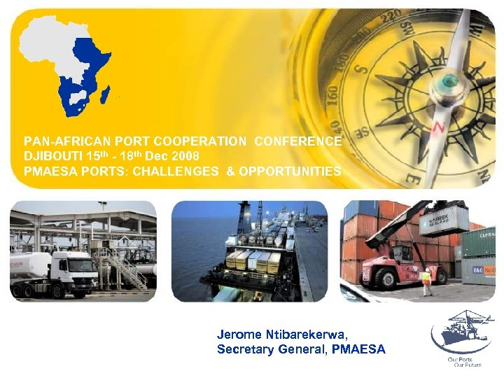 PAN-AFRICAN PORT COOPERATION CONFERENCE DJIBOUTI 15 th - 18 th Dec 2008 PMAESA PORTS: