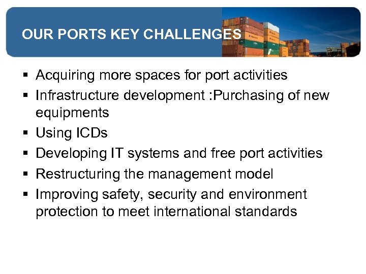 OUR PORTS KEY CHALLENGES § Acquiring more spaces for port activities § Infrastructure development