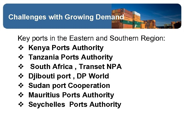 Challenges with Growing Demand Key ports in the Eastern and Southern Region: v Kenya