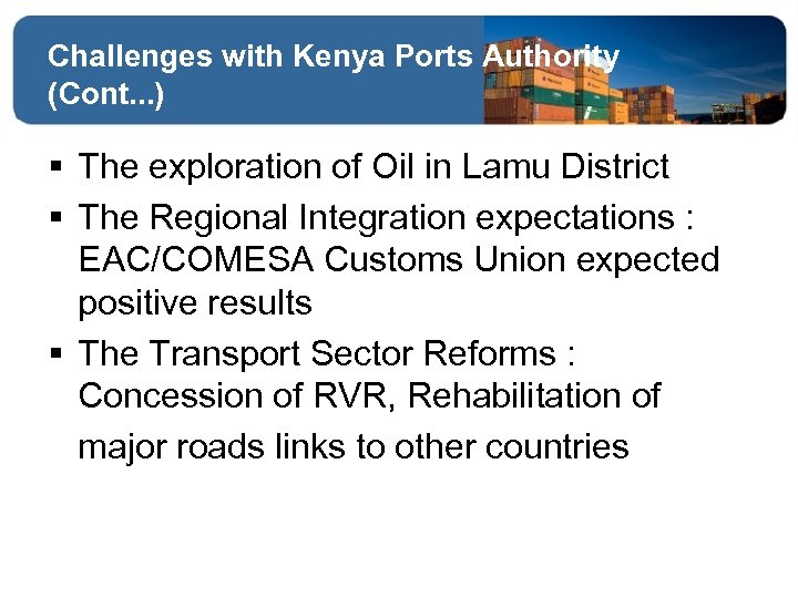 Challenges with Kenya Ports Authority (Cont. . . ) § The exploration of Oil